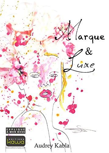 Marque & Luxe - expliqué à mon boss par Audrey Kabla