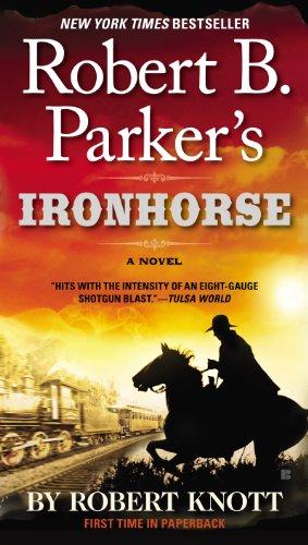 Robert B. Parker's Ironhorse (Virgil Cole & Everett Hitch Book 5) (English Edition) par Robert Knott