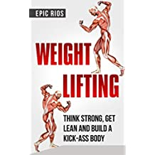 WEIGHT LIFTING: Think Strong, Get Lean and Build a KICK-ASS Body - (4 Book Bundle) (English Edition)