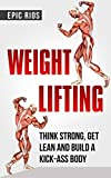 WEIGHT LIFTING: Think Strong, Get Lean and Build a KICK-ASS Body - (4 Book Bundle)