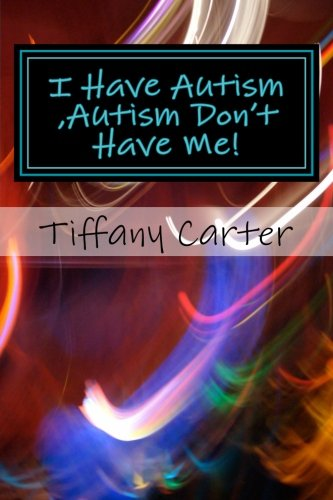 Don't Have Me!: I Have Autism, Autism Don't Have Me! ()