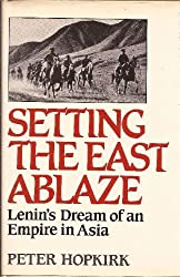Setting the East Ablaze: Lenin's Dream of an Empire in Asia by Peter Hopkirk (1985-05-01)
