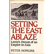 Setting the East Ablaze: Lenin's Dream of an Empire in Asia
