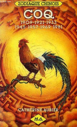 Coq : 1909, 1921, 1933, 1945, 1957,1969, 1981 (Zodiaque chinois) par Catherine Aubier