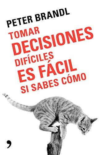 Tomar decisiones difíciles es fácil si sabes como por Peter Brandl