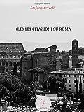 eBook Gratis da Scaricare Le 101 citazioni su Roma da leggere almeno una volta nella vita (PDF,EPUB,MOBI) Online Italiano