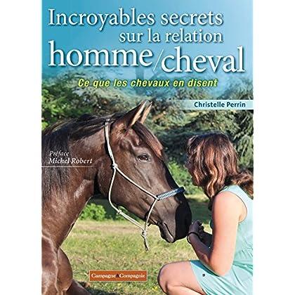 Incroyables secrets sur la relation homme/cheval: Ce que les chevaux en disent