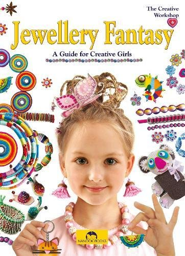 Jewellery Fantasy: A Guide for Creative Girls (Creative Workshop, The)