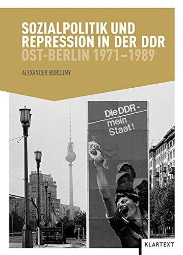 Sozialpolitik und Repression in der DDR: Ost-Berlin 1971-1989