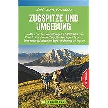 Wanderführer – Zeit zum Wandern Zugspitze: Die 40 schönsten Wanderungen – GPS-Tracks zum Download – alle vier Zugspitz-Anstiege – Tipps zu Sehenswürdigkeiten am Berg – Highlights der Region