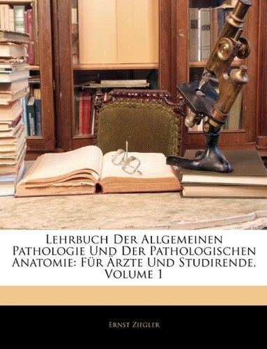 Lehrbuch Der Allgemeinen Pathologie Und Der Pathologischen Anatomie: Für Ärzte Und Studirende, Volume 1