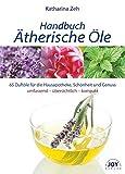Handbuch Ätherische Öle: 70 Portraits der gebräuchlichsten Duftöle für die Hausapotheke und Wellness-Anwendungen - Katharina Zeh