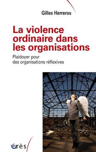 La violence ordinaire dans les organisations : Plaidoyer pour des organisations réflexives