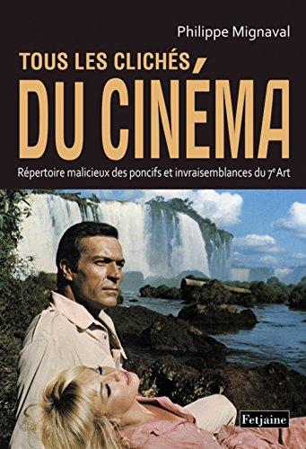 Tous les clichés du cinéma : Répertoire malicieux des poncifs et invraisemblances du 7e Art par Philippe Mignaval