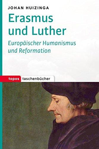 Erasmus und Luther: Europäischer Humanismus und Reformation (Topos Taschenbücher)
