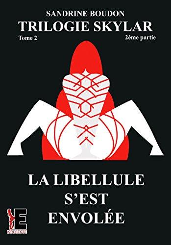 SKYLAR  Tome 2 partie 2: La libellule s'est envolée (Indécente) par Sandrine Boudon