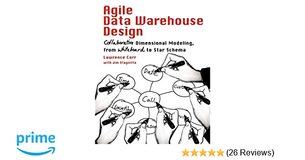 agile data warehouse design collaborative dimensional modeling from whiteboard to star schema