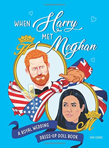 When Harry Met Meghan: A Royal Wedding Dress-Up Doll Book