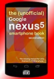 The (Unofficial) Google Nexus 5 SmartPhone Book - Second Edition: The missing manual for LG's Android 4.4 KitKat phone