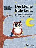 Die kleine Eule Luna: und wie sie lernte, mit ihrer Trennungsangst umzugehen (Psychologische Kinderbücher) - Winona Michel