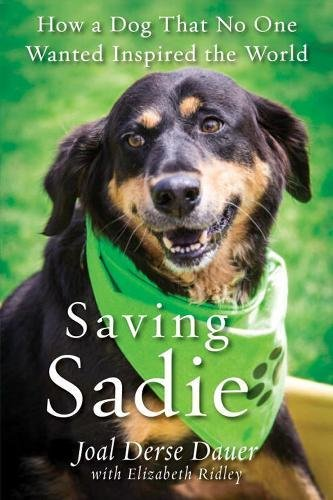 saving-sadie-how-a-dog-that-no-one-wanted-inspired-the-world