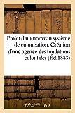 Telecharger Livres Projet d un nouveau systeme de colonisation Creation d une agence des fondations coloniales (PDF,EPUB,MOBI) gratuits en Francaise