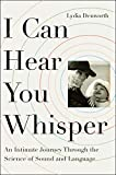 Image de I Can Hear You Whisper: An Intimate Journey through the Science of Sound and Language