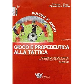 Pulcini 3° Anno. Gioco E Propedeurica Alla Tattica. 90 Esercizi E Giochi Tattici Per Una Programmazione Annuale In 36 Sedute. Con Dvd