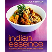 Indian Essence: The Fresh Tastes of India's New Cuisine by Kochhar, Atul (2004) Paperback