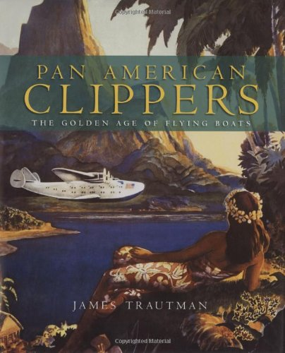 Pan American Clippers: The Golden Age of Flying Boats (Clipper Mill)