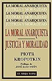 La Moral Anarquista. Seguido por Justicia y Moralidad. (Clásicos)