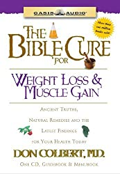 The Bible Cure for Weight Loss and Muscle Gain: Ancient Truths, Natural Remedies and the Latest Findings for Your Health Today by Don Colbert (2003-01-01)