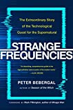 Strange Frequencies: The Extraordinary Story of the Technological Quest for the Super...