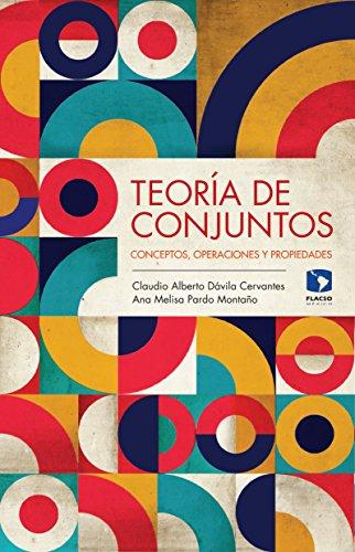 Teoría de conjuntos. Conceptos, operaciones y propiedades por Ana Melisa Pardo Montaño Claudio Alberto Dávila Cervantes