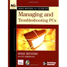 Mike Meyers' A+ Guide to Managing and Troubleshooting PCs (Mike Meyers' Guides)