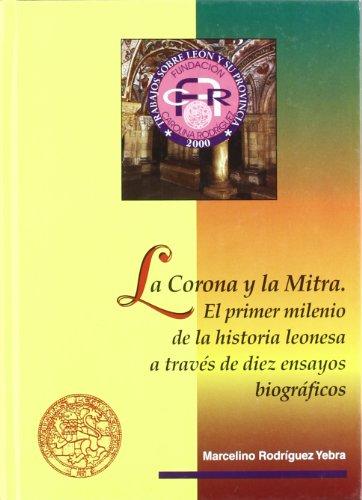 la-corona-y-la-mitra-el-primer-milenio-de-la-historia-leonesa-a-traves-de-diez-ensayos-biograficos