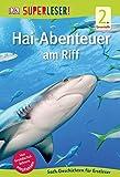 SUPERLESER! Hai-Abenteuer am Riff: 2. Lesestufe Sach-Geschichten für Erstleser
