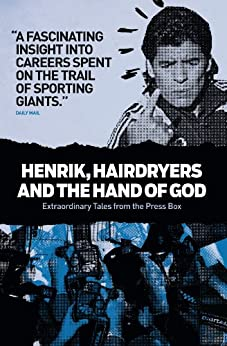 Henrik, Hairdryers and the Hand of God: Extraordinary Tales from the Press Box by [Writings, Collected]