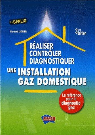 Réaliser, Contrôler, diagnostiquer une installation de gaz domestique par Bernard Liogier