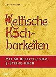 """Keltische Kochbarkeiten: Mit 60 Rezepten vom """"Fünf-Steine-Koch"""" - Achim Werner"""