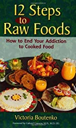 12 Steps to Raw Foods: How to End Your Addiction to Cooked Food by Victoria Boutenko (2001-10-02)