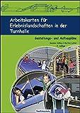 Arbeitskarten für Erlebnislandschaften in der Turnhalle: Gestaltungs- und Aufbaupläne (Arbeits- und Stationskarten)