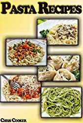 Spaghetti and Pasta Recipes - How To Cook Like an Italian Chef? (English Edition)