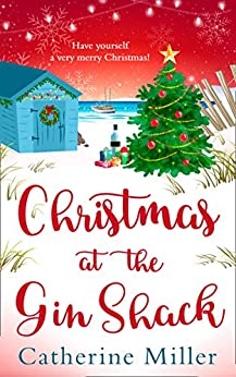 Christmas at the Gin Shack: Have a very merry Christmas with this feel-good festive read! by [Miller, Catherine]