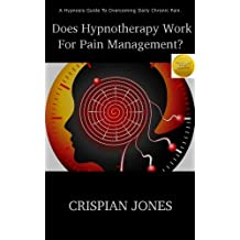 Does Hypnotherapy Work For Pain Management? - A Hypnosis Guide To Overcoming Daily Chronic Pain (English Edition)