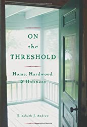 On the Threshold: Household, Hardwood and Holiness