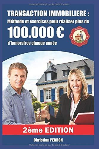 Transaction immobilière : méthode et exercices pour réaliser plus de 100.000 euros d'honoraires chaque année par  Christian Perron