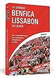 111 Gründe, Benfica Lissabon zu lieben: Eine Liebeserklärung an den großartigsten Fußballverein der Welt - Markus Horn