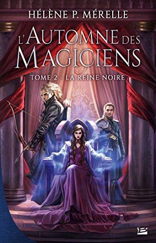 La Reine Noire: L'Automne des magiciens, T2 par Hélène P. Mérelle