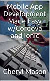 Mobile App Development Made Easy w/Cordova and Ionic (English Edition)